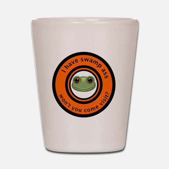 I have swamp ass won't you come visit f Shot Glass