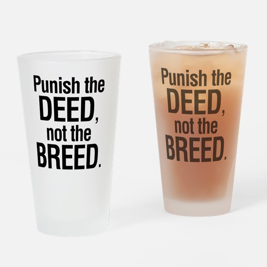 Punish the deed not the breed Drinking Glass