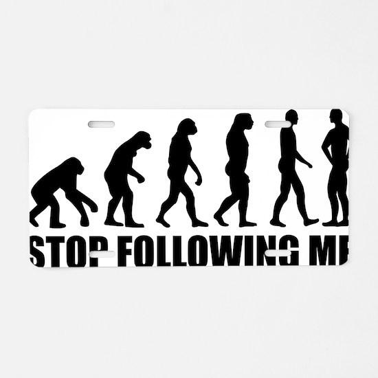 Stop following me Aluminum License Plate