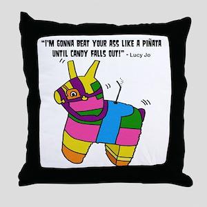 Im Gonna Beat Your Ass Like A Pinata. Throw Pillow
