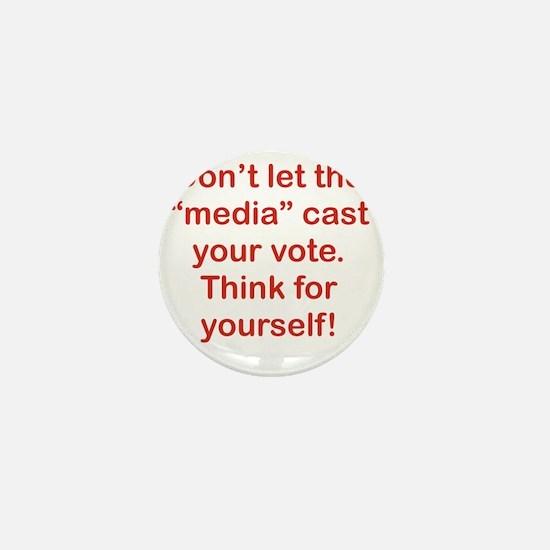 DONT LET THE MEDIA CAST YOR VOTE. Mini Button