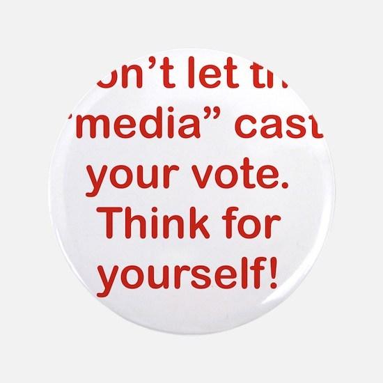 """DONT LET THE MEDIA CAST YOR VOTE. 3.5"""" Button"""