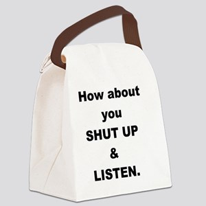 How About You Shut Up And Listen Canvas Lunch Bag
