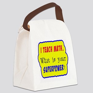 I Teach Math. What is your superp Canvas Lunch Bag