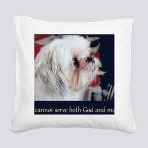 Serve God and money? Square Canvas Pillow