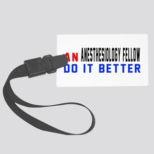 Anesthesiology Fellow Do It Bett Large Luggage Tag
