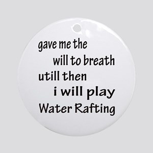 I will play Water Rafting Round Ornament