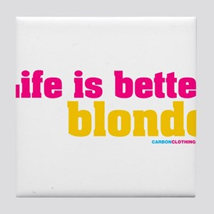 Life Is Better Blonde Tile Coaster