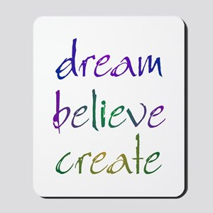 Dream Believe Create Mousepad