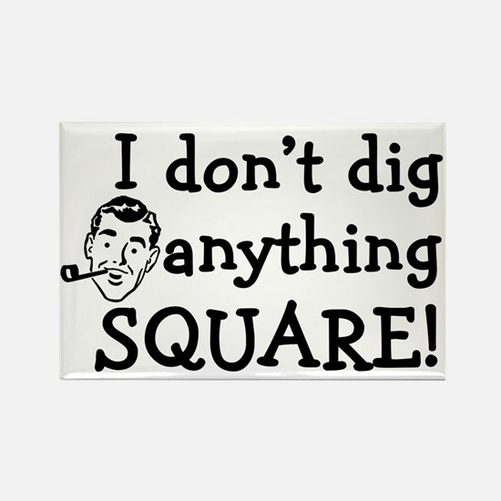 I don't dig anything square Rectangle Magnet