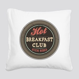 Hot Breakfast Club Square Canvas Pillow