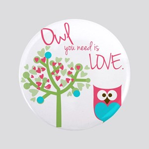 "Owl You Need is Love 3.5"" Button"