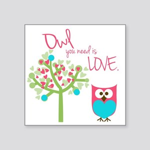 """Owl You Need is Love Square Sticker 3"""" x 3"""""""