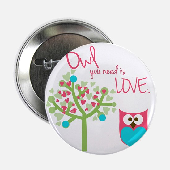 """Owl You Need is Love 2.25"""" Button"""