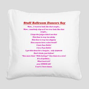 Stuff Ballroom Dancers Say Square Canvas Pillow