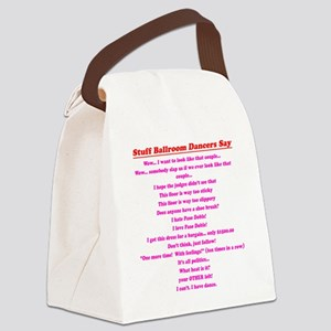 Stuff Ballroom Dancers Say Canvas Lunch Bag