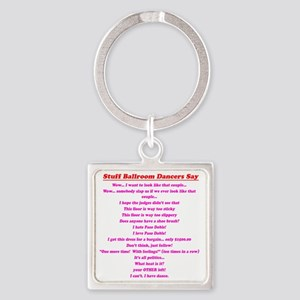 Stuff Ballroom Dancers Say Square Keychain