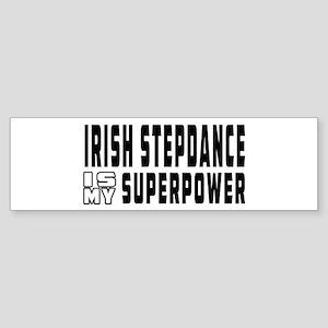 Irish Stepdance Dance is my superpower Sticker (Bu
