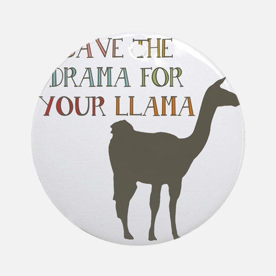 Save The Drama For Your Llama Round Ornament