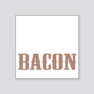 "Needs More Bacon Square Sticker 3"" x 3"""