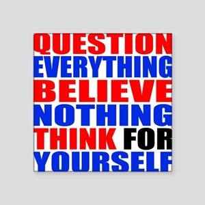 """Question Everything Square Sticker 3"""" x 3"""""""