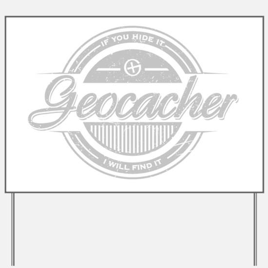 Geocacher -If you hide it, I will find i Yard Sign