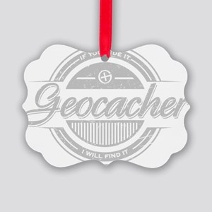 Geocacher -If you hide it, I will Picture Ornament