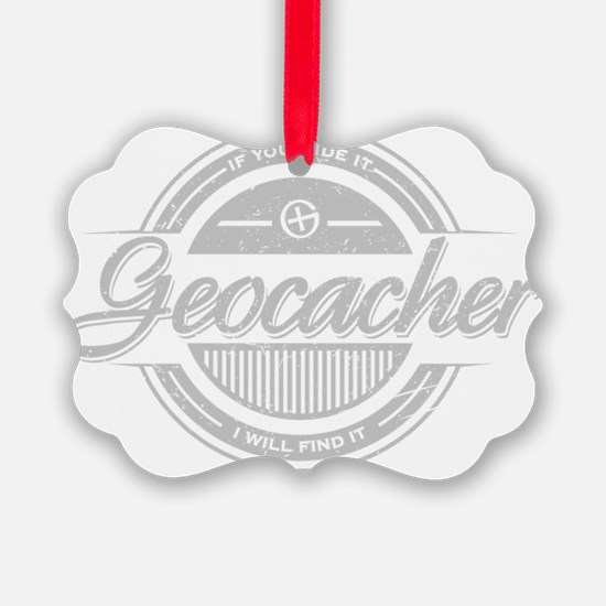 Geocacher -If you hide it, I will Ornament
