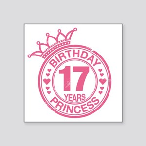 "Birthday Princess 17 years Square Sticker 3"" x 3"""