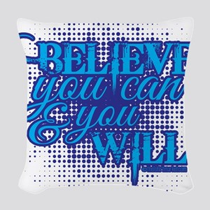 Believe you can Woven Throw Pillow