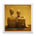 Don't turn your back on the homeless -Tile Coaster