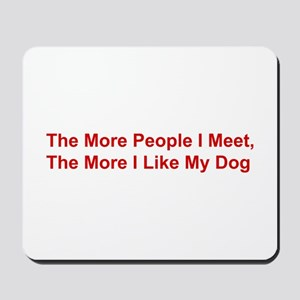 The More I Like My Dog Mousepad
