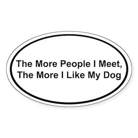 The More I Like My Dog Oval Sticker