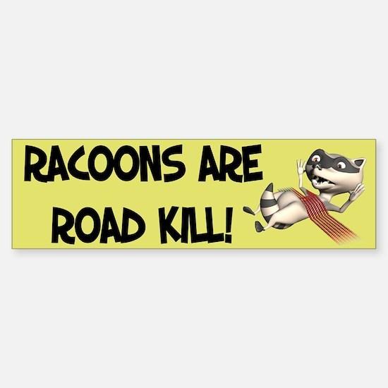 Racoons are Road Kill Bumper Bumper Bumper Sticker