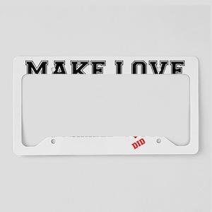 MAKE LOVE NOT WAR - I DID BOT License Plate Holder