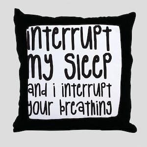 interrupt my sleep Throw Pillow