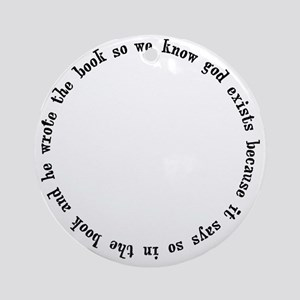 god exists circular argument Round Ornament