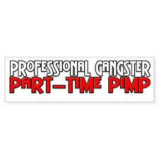 Part Time Gangster Bumper Sticker
