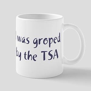 I Was Groped by the TSA Mug