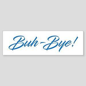 Buh-Bye! Bumper Sticker