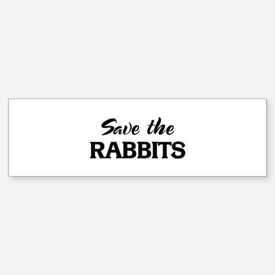 Save the RABBITS Bumper Bumper Bumper Sticker
