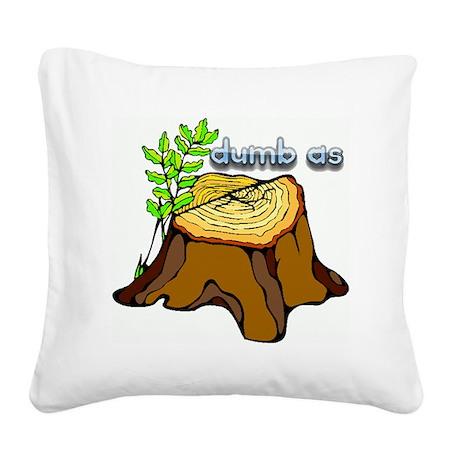 dumb as a stump Square Canvas Pillow