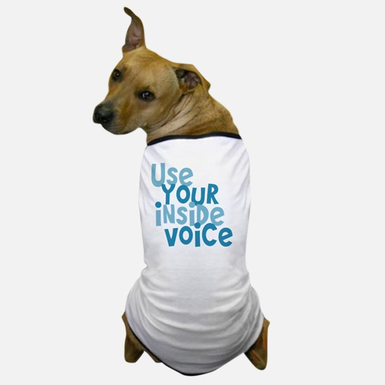 Use Your Inside Voice Dog T-Shirt