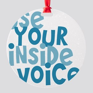 Use Your Inside Voice Round Ornament