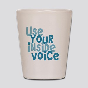 Use Your Inside Voice Shot Glass