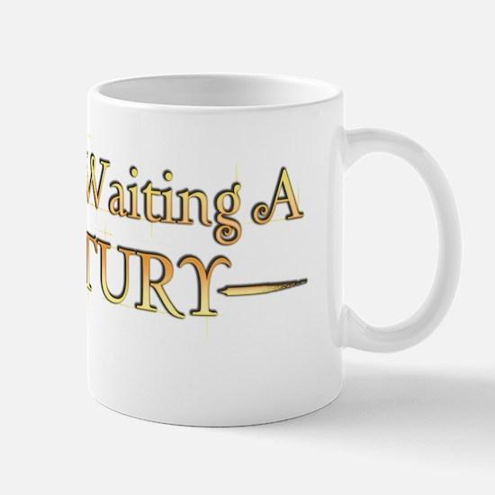 Ive Been Waiting A Century Mug