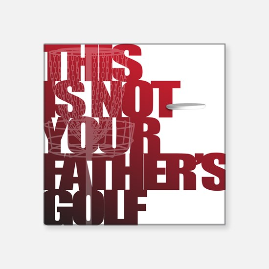 """Not your fathers golf Square Sticker 3"""" x 3"""""""