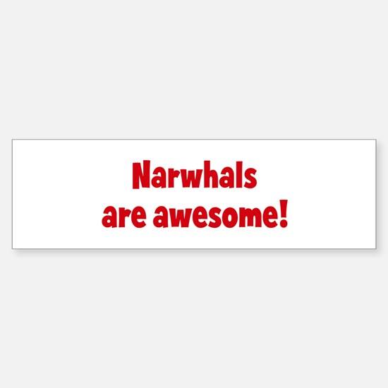 Narwhals are awesome Bumper Bumper Bumper Sticker