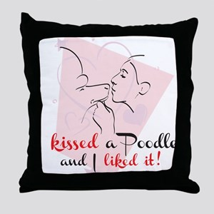 I kissed a poodle Throw Pillow