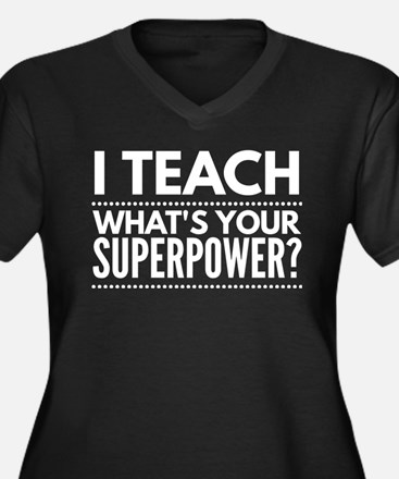 I teach, what's your Superpower? Plus Size T-Shirt